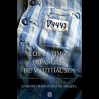 Los últimos españoles de Mauthausen: La historia de nuestros deportados, sus verdugos y sus cómplices