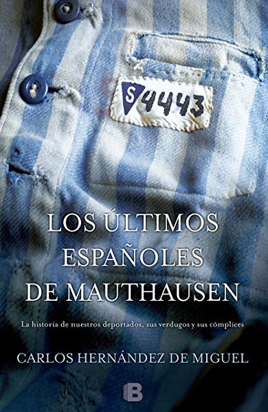 Los últimos españoles de Mauthausen: La historia de nuestros deportados, sus verdugos y sus cómplices eBook: de Miguel, Carlos Hernández: Amazon.es: Tienda Kindle