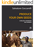 Produce Your Own Seeds: A biology handbook for farmers (English Edition)