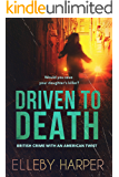 Driven to Death: An addictive and thrilling crime mystery (British crime with an American twist Book 1)