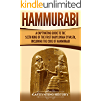 Hammurabi: A Captivating Guide to the Sixth King of the First Babylonian Dynasty, Including the Code of Hammurabi (English Edition)