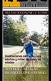Aprende a meditar jugando como un niño: Meditaciones cercanas para adultos y niños de todas las edades