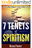 7 Tenets of Spiritism: How They Impact Your Daily Life
