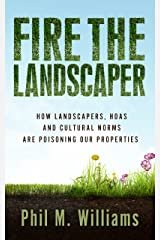 Fire the Landscaper: How Landscapers, HOAs, and Cultural Norms Are Poisoning Our Properties Kindle Edition