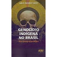 Genocídio Indígena no Brasil. Uma Mudança do Paradigma