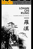 Lohan Chi kung. Tesoro para la salud: El trabajo interno del Choy Lee Fut