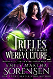 Trifles of a Teenage Werevulture (Trilogy of a Teenage Werevulture Book 2)