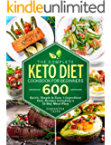 The Complete Keto Diet Cookbook For Beginners: 600 Quick, Simple & Easy 5-Ingredient Only Recipes Including A 21-Day…