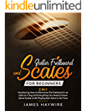 Guitar Fretboard And Scales For Beginners (2 In 1): Introducing How to Memorize The Fretboard In as Little as 1 Day and Everything You Need to Know About Scales to Be Playing Epic Solos In No Time
