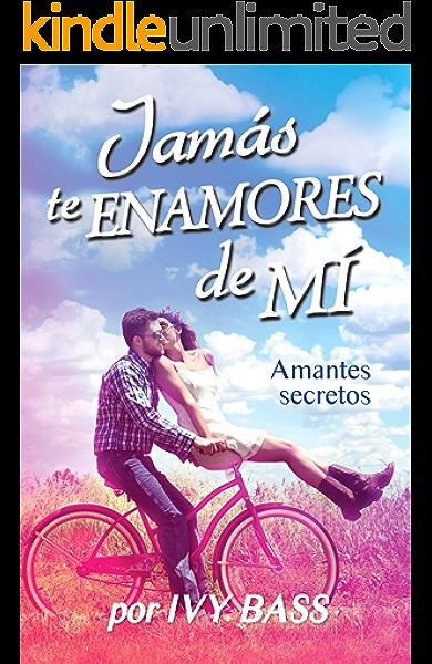 Jamás Te Enamores De Mí. Amantes Secretos eBook: Bass, Ivy: Amazon.es: Tienda Kindle
