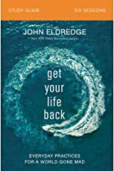 Get Your Life Back Study Guide: Everyday Practices for a World Gone Mad Kindle Edition