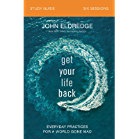 Get Your Life Back Study Guide: Everyday Practices for a World Gone Mad (English Edition)