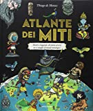 Atlante dei miti. Mostri e leggende, divinità ed eroi in 12 mappe di mondi mitologici. Ediz. a colori