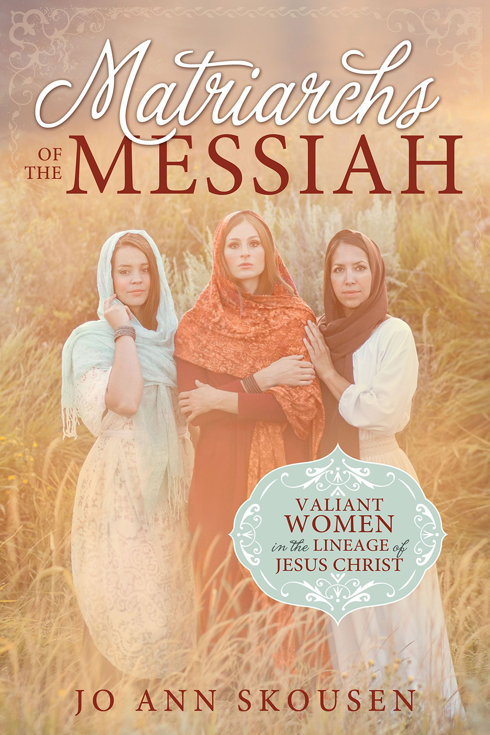 matriarchs of the messiah valiant women in the lineage of jesus