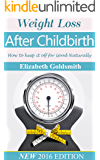 Weight loss after Child birth: How to keep it off for good Naturally (Postpartum, Weight loss after having a baby Book 1)
