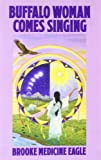 Buffalo Woman Comes Singing: The Spirit Song of a Rainbow Medicine Woman (Religion and Spirituality)