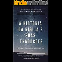 A Historia da Biblia e suas traduções: Com a biografia dos pais da Igreja.