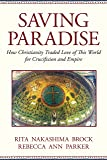Saving Paradise: How Christianity Traded Love of