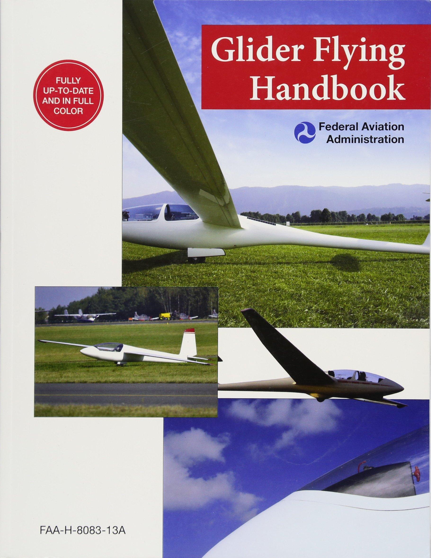 Amazon.com: Glider Flying Handbook (Federal Aviation Administration):  FAA-H-8083-13A (9781632206992): Federal Aviation Administration: Books