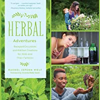 Herbal Adventures: Backyard Excursions and Kitchen Creations for