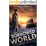 The Borrowed World: Book One of The Borrowed World Series (A Post-Apocalyptic Societal Collapse Thriller)