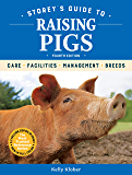 Storey's Guide to Raising Pigs, 4th Edition: Care, Facilities, Management, Breeds (Storey's Guide to Raising)