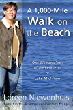 A 1,000-Mile Walk on the Beach: One Woman's Trek of the Perimeter of Lake Michigan (Great Lakes Adventure Trilogy)