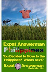 Expat Answerman: You Decided to Move to the Philippines? What's Next? (Expat Answerman: Philippines Book 1) Kindle Edition