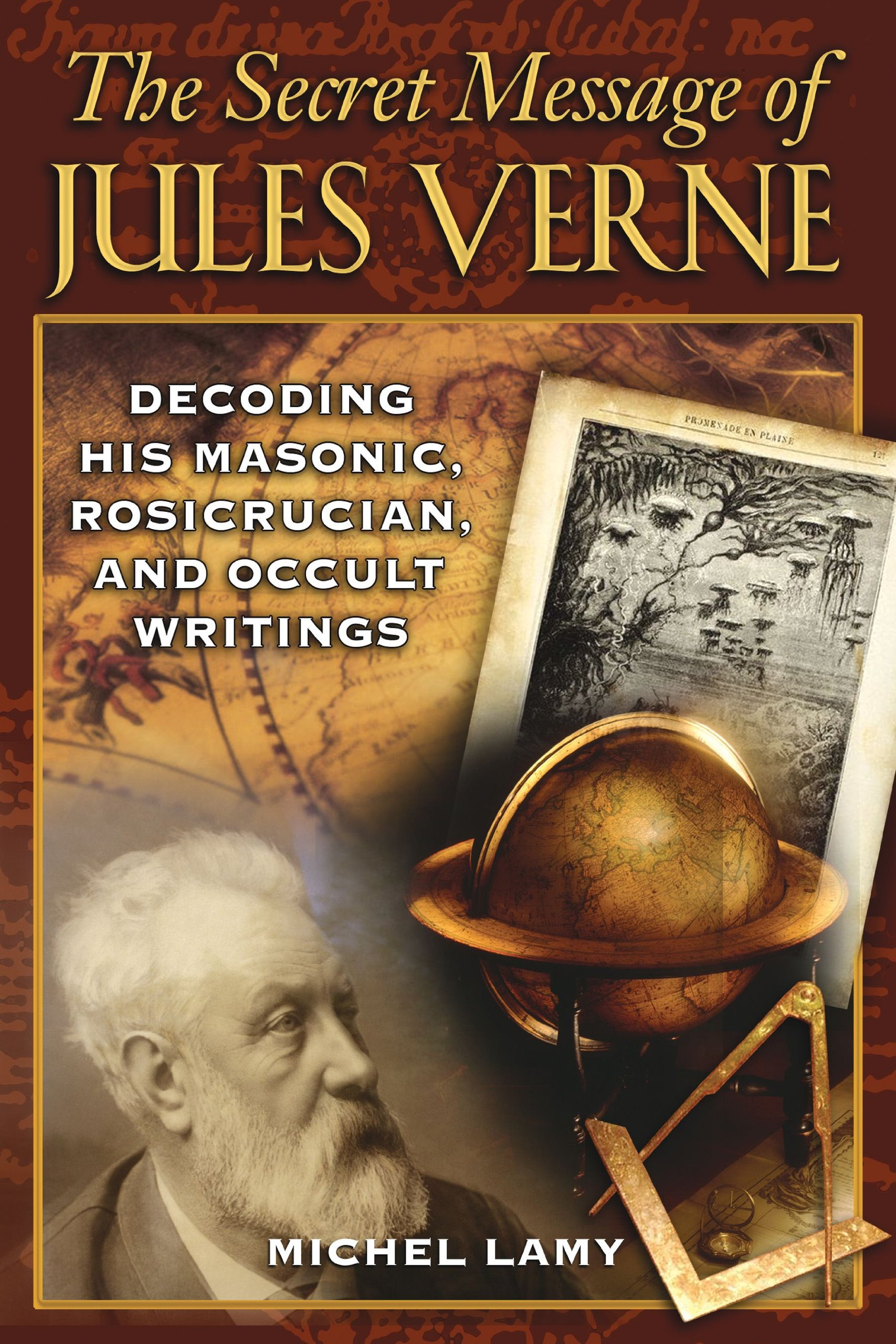 The Secret Message of Jules Verne: Decoding His Masonic Rosicrucian and Occult Writings