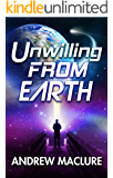 Unwilling From Earth: Can one unwilling human save the galaxy? This compelling and humorous space opera answers that question when he has the help of aliens and a starship!