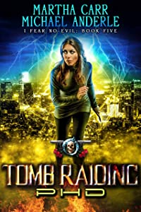Tomb Raiding PHD: An Urban Fantasy Action Adventure (I Fear No Evil Book 5)