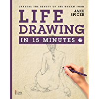 Life Drawing in 15 Minutes: Capture the beauty of the human form (Draw in 15 Minutes Book 3)