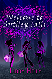 Welcome to Sortilege Falls: A Teen Urban Fantasy Novel (A Grape Merriweather Novel Book 1)