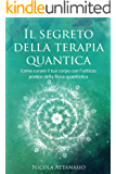 Il segreto della terapia quantica: Come curare il tuo corpo con l'utilizzo pratico della fisica quantistica
