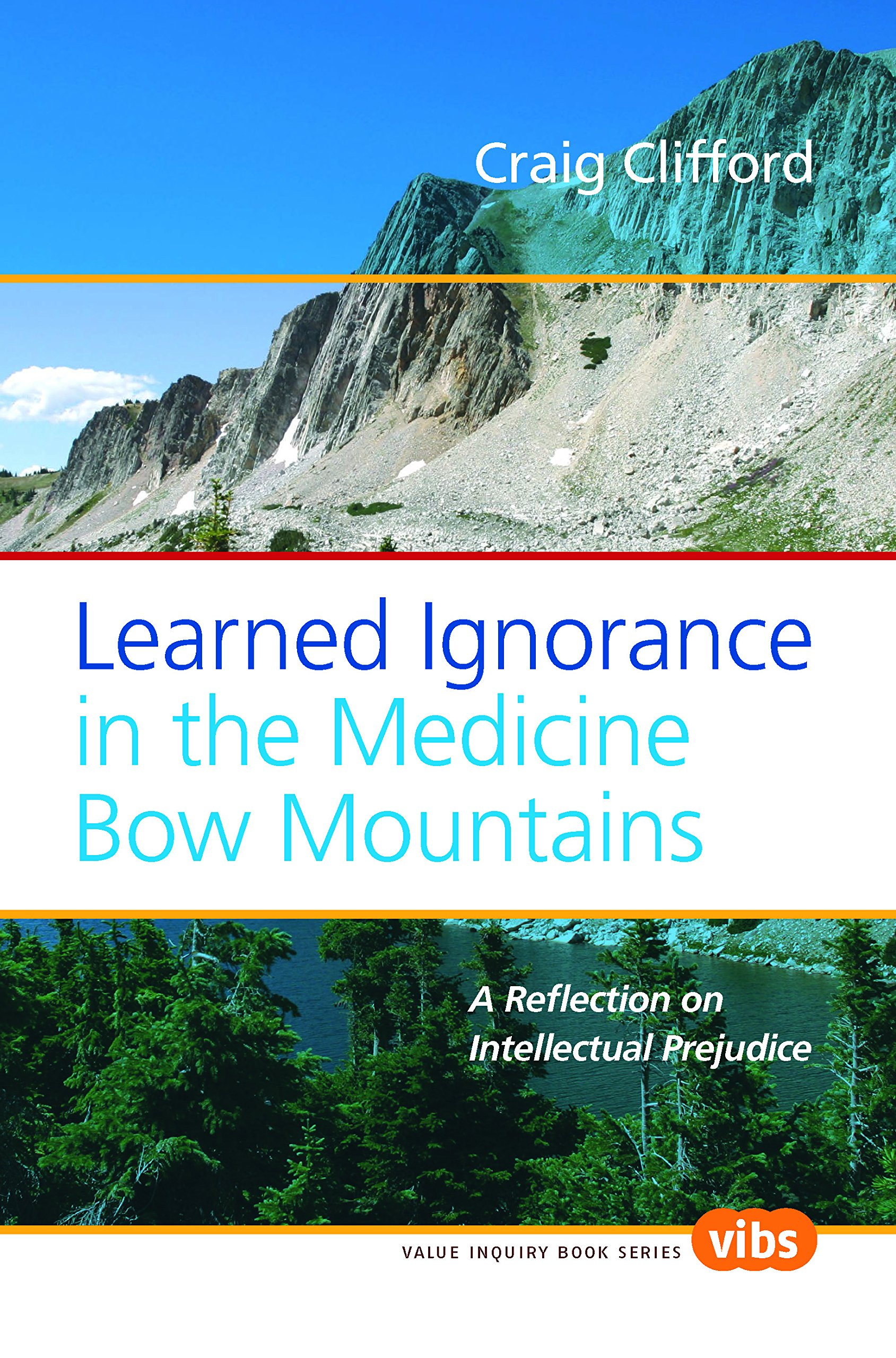 Learned Ignorance in the Medicine Bow Mountains: A Reflection on  Intellectual Prejudice: Craig Clifford: 9789042024984: Ethics: Amazon Canada