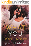 What You Don't Know: a heart-wrenching second chance romance story that will make you believe in true love (True Hearts Book 6)