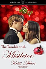 The Trouble with Mistletoe: The Trouble Series: #5 Kindle Edition