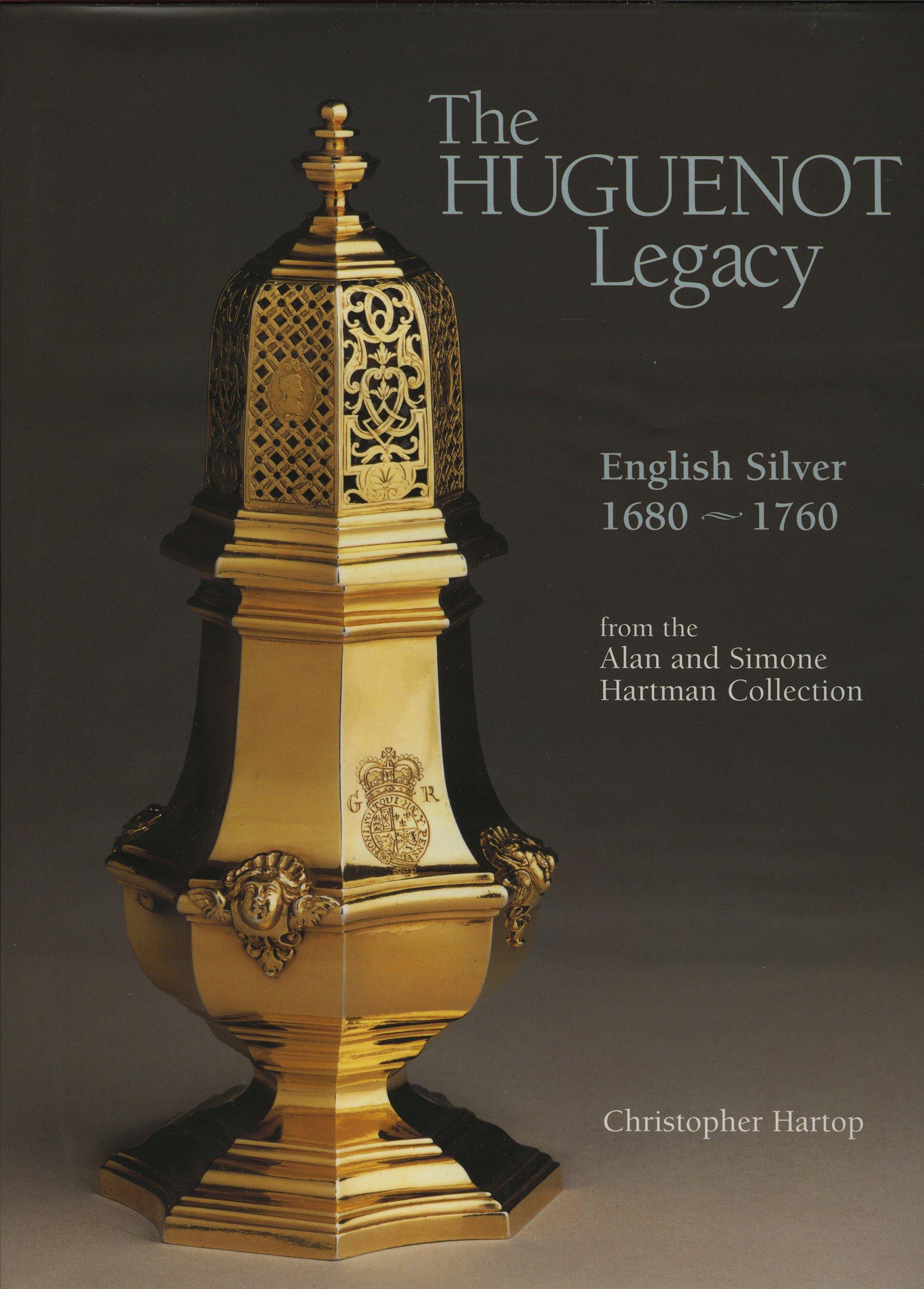The Huguenot Legacy: English Silver 1680-1760