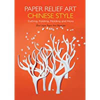 Paper Relief Art Chinese Style: Cutting, Folding, Molding and More (Contemporary Writers From Shanghai)