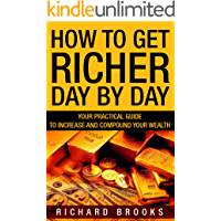How to Get Richer Day by Day - Your Practical Guide to Increase and Compound Your Wealth