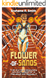 Flower-of-Sands: The Extraordinary Adventures of a Female Astronaut (Seriously Intergalactic Book 1)