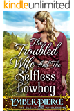The Troubled Wife And The Selfless Cowboy: A Clean Western Historical Romance Novel
