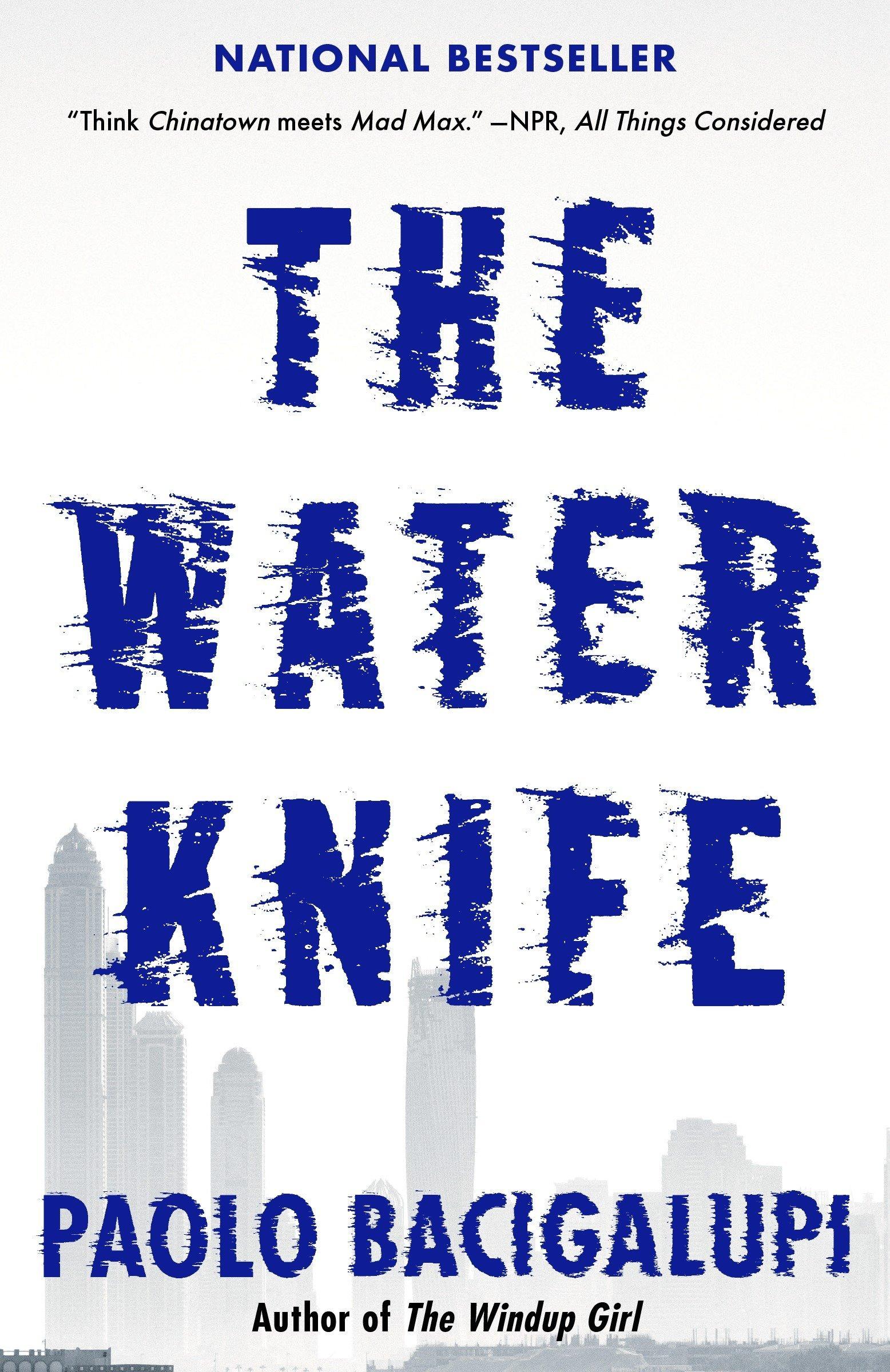 The Water Knife: Paolo Bacigalupi: 9780804171533: Amazon com