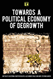 Towards a Political Economy of Degrowth (Transforming Capitalism)