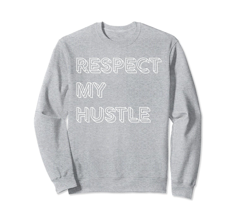 Respect My Hustle Sweatshirt-mt