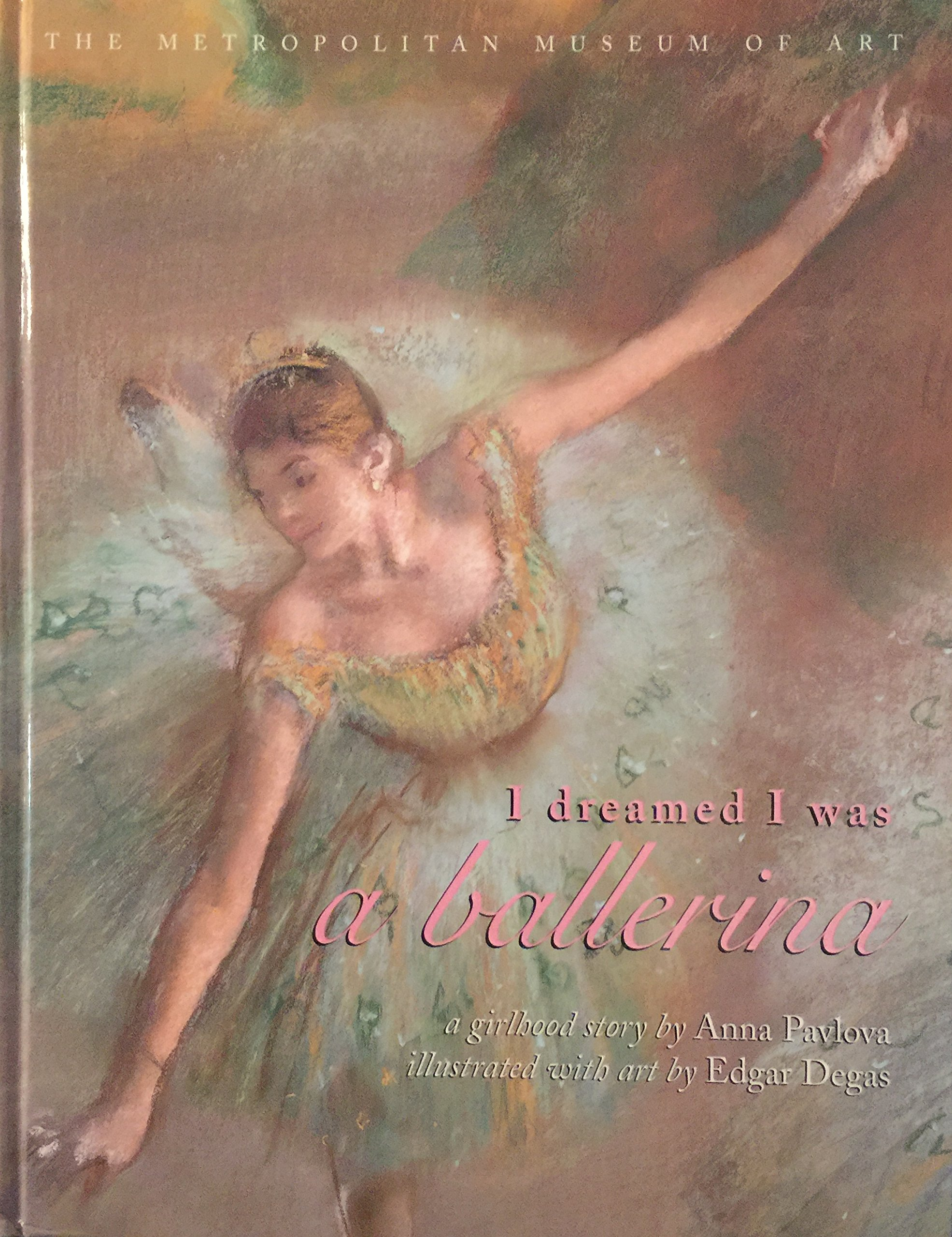 I Dreamed I Was a Ballerina: Anna Pavlova, Edgar Degas: 9780870999888:  Amazon.com: Books