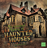 The Unsolved Mystery of Haunted Houses (Unexplained Mysteries)