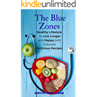 The Blue Zones: Healthy Lifestyle to Live Longer and Happy with Everyday Delicious Recipes