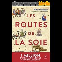 Les Routes de la Soie: L'histoire du cœur du monde