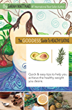 THE GODDESS GUIDE TO HEALTHY EATING: Quick and easy tips to help you achieve  the healthy weight you desire